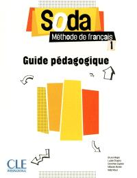 Soda, méthode de français : niveau 1 : guide pédagogique