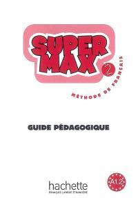 Super Max 2 : méthode de français A1.2 : guide pédagogique