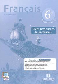 Français 6e : manuel unique : livre ressources du professeur
