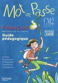 Mot de passe : français, maîtrise de la langue, CM2, cycle 3 : guide pédagogique