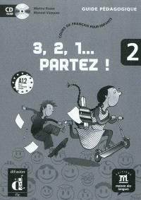 3, 2, 1... partez ! 2, A1.2 : cours de français pour enfants : guide pédagogique