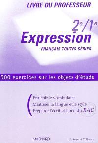 Expression, 2de-1re, Français toutes séries : livre du professeur : 500 exercices sur les objets d'étude