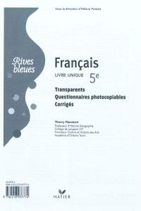 Français 5e : livre unique : transparents, questionnaires photocopiables, corrigés