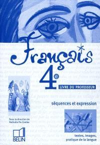 Français, 4e : séquences et expression : textes, images, pratique de la langue : livre du professeur