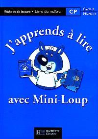 J'apprends à lire avec Mini-Loup, CP, cycle 2 niveau 2 : méthode de lecture : livre du maître