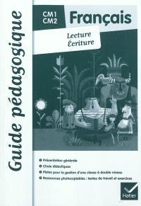 Lecture, écriture, français CM1-CM2 : guide pédagogique