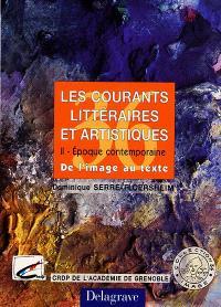 Les courants littéraires et artistiques. Volume 2, Epoque contemporaine : de l'image au texte