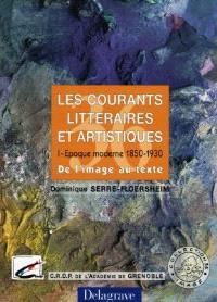 Les courants littéraires et artistiques. Volume 1, Epoque moderne, 1850-1930 : de l'image au texte