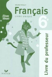 Rives bleues, livre unique de français 6e : livre du professeur
