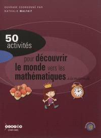 50 activités pour découvrir le monde, vers les mathématiques : à la maternelle