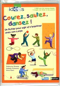 Courez, sautez, dansez ! : un fichier pour agir et s'exprimer avec son corps : 1 DVD avec des séances filmées, 1 imagier, des fiches et des posters