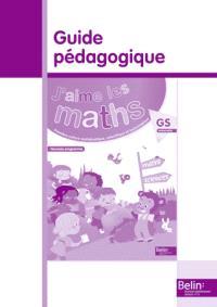 J'aime les maths GS maternelle : guide pédagogique : nouveau programme