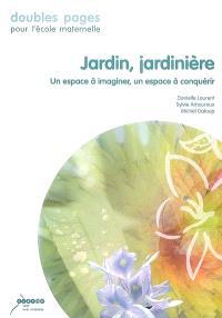 Jardin, jardinière : un espace à imaginer, un espace à conquérir