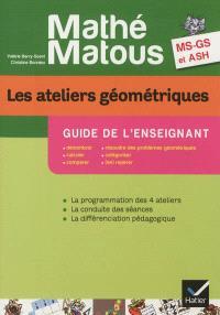 Les ateliers géométriques, MS, GS, ASH : guide de l'enseignant