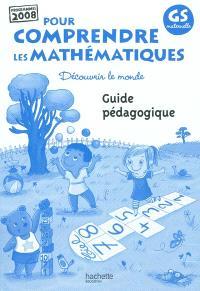 Pour comprendre les mathématiques GS maternelle : découvrir le monde : guide pédagogique