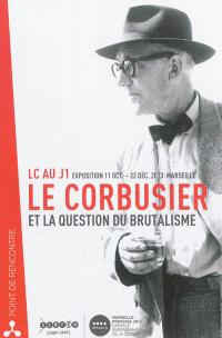 Le Corbusier et la question du brutalisme : LC au J1, exposition 11 octobre-22 décembre 2013, Marseille