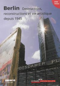 Berlin : destructions, reconstructions et vie artistique depuis 1945