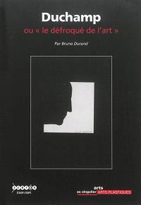 Duchamp ou Le défroqué de l'art