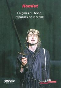 Hamlet : énigmes du texte, réponses de la scène