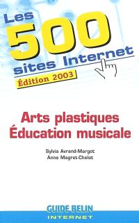 Les 500 sites Internet : arts plastiques, éducation musicale