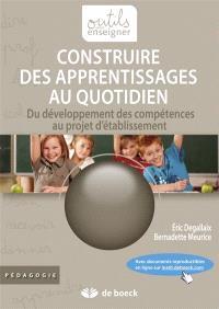 Construire des apprentissages au quotidien : du développement des compétences au projet d'établissement