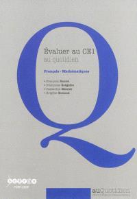 Evaluer au CE1 au quotidien : français - mathématiques