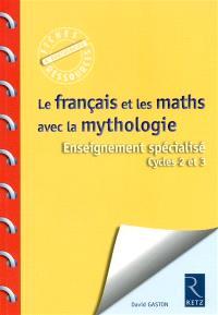 Le français et les maths avec la mythologie : enseignement spécialisé : cycles 2 et 3
