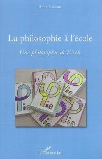 La philosophie à l'école : une philosophie de l'école