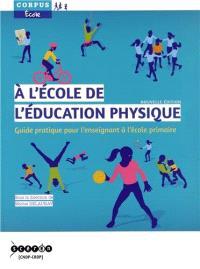 A l'école de l'éducation physique : guide pratique pour l'enseignant à l'école primaire