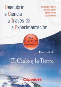 Descubrir la ciencia a través de la experimentacion : para 3a, 4a, 5a y 6a de primaria. Volume 1, El cielo y la Tierra