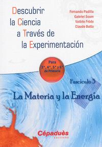 Descubrir la ciencia a través de la experimentacion : para 3a, 4a, 5a y 6a de primaria. Volume 3, La materia y la energia