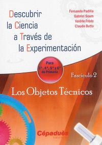 Descubrir la ciencia a través de la experimentacion : para 3a, 4a, 5a y 6a de primaria. Volume 2, Los objetos técnicos