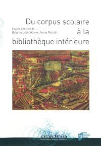 Du corpus scolaire à la bibliothèque intérieure : actes des neuvièmes rencontres des chercheurs en didactique de la littérature, 4, 5 et 6 avril 2008