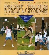 Enseigner en éducation physique au secondaire : motiver, aider à apprendre, vivre une relation éducative