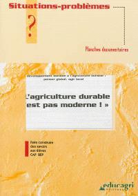 L'agriculture durable n'est pas moderne ! : du développement durable à l'agriculture durable : penser global, agir local