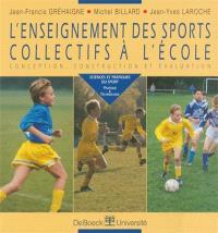 L'enseignement des sports collectifs à l'école : conception, construction et évaluation