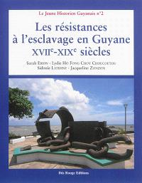 Les résistances à l'esclavage en Guyane : XVIIe-XIXe siècles