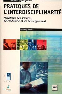 Pratiques de l'interdisciplinarité : mutations des sciences, de l'industrie et de l'enseignement