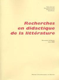 Recherches en didactique de la littérature : rencontres de Rennes, mars 2000
