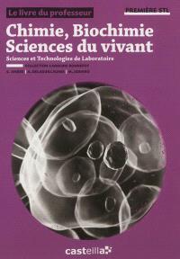 Chimie, biochimie, sciences du vivant : sciences et technologies de laboratoire, 1re STL : le livre du professeur