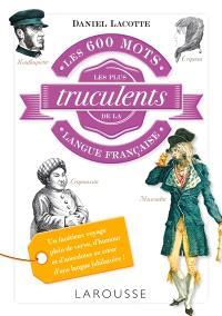 Les 600 mots les plus truculents de la langue française