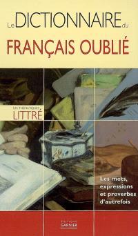 Le dictionnaire du français oublié : les mots, expressions et proverbes d'autrefois