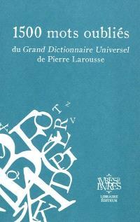 1.500 mots oubliés du Grand Dictionnaire universel de Pierre Larousse