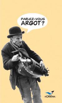 Parlez-vous argot ? : dictionnaire argot-français