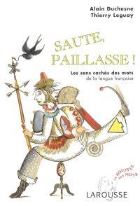 Saute, paillasse ! : les sens cachés des mots de la langue française