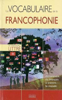 Le vocabulaire de la francophonie : le dictionnaire du français à travers le monde