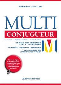 Multi conjugueur  : les règles de la conjugaison et de l'accord des verbes, 107 modèles complets de conjugaison, un dictionnaire des verbes d'usage courant