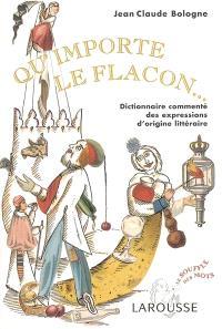 Qu'importe le flacon... : dictionnaire commenté des expressions d'origine littéraire