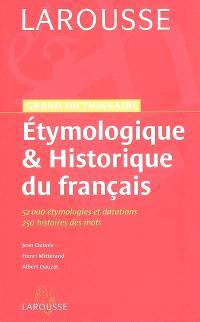 Grand dictionnaire étymologique & historique du français : 52.000 étymologies et datations, 250 histoires des mots