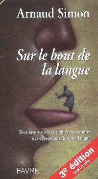 Sur le bout de la langue : tout savoir sur les origines méconnues des expressions de notre langue
